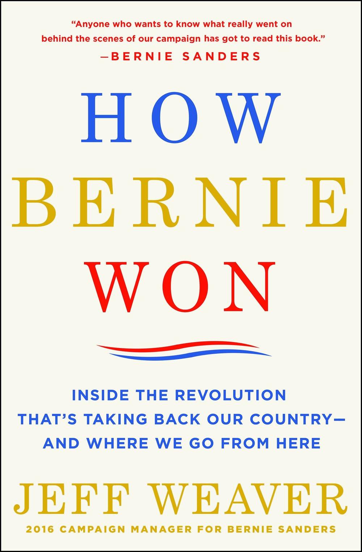 Jeff Weaver - How Bernie Won