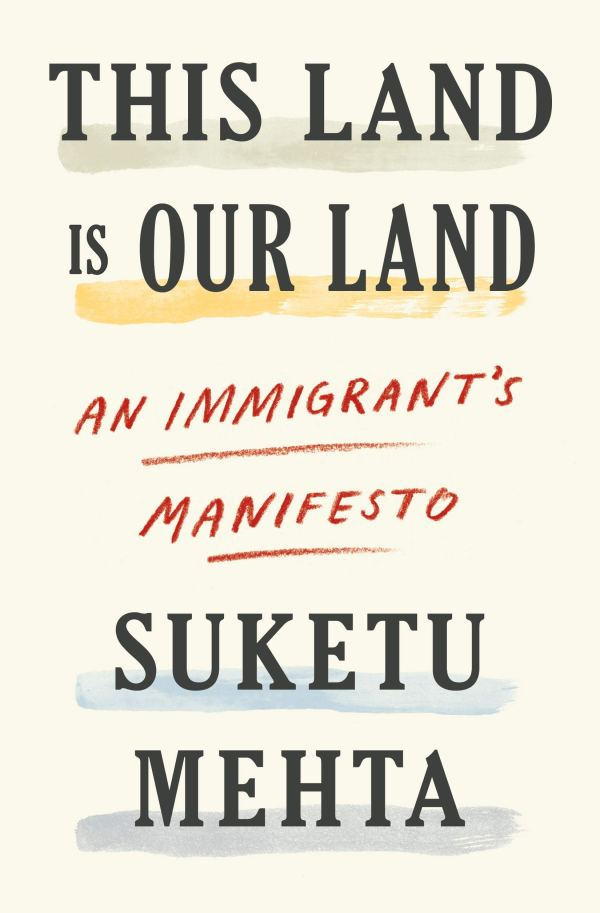 Suketu Mehta - This Land is Our Land