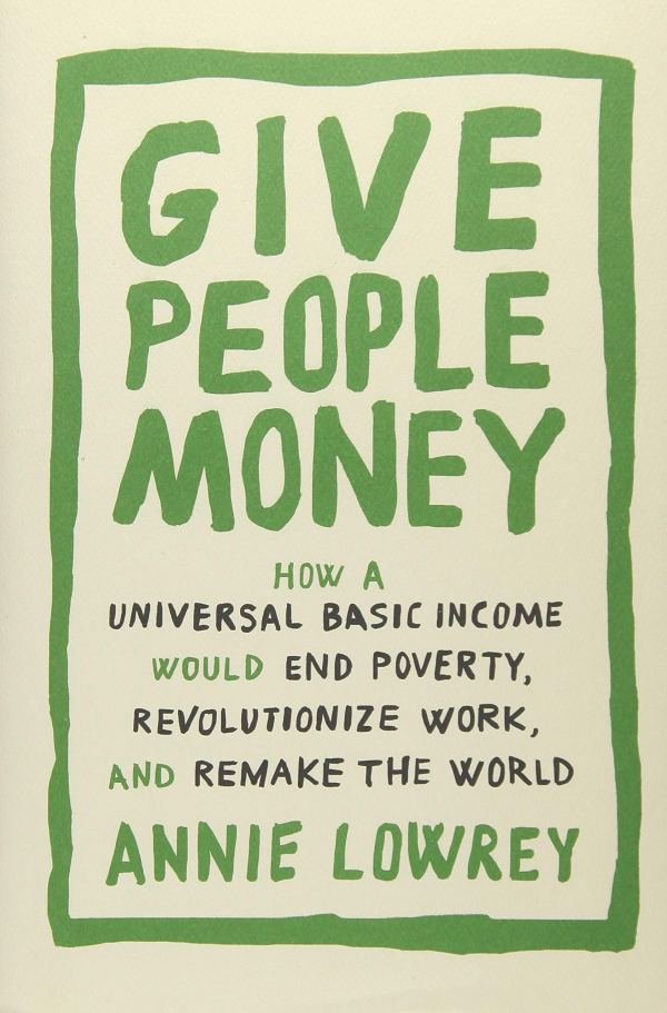 Annie Lowrey - Give People Money