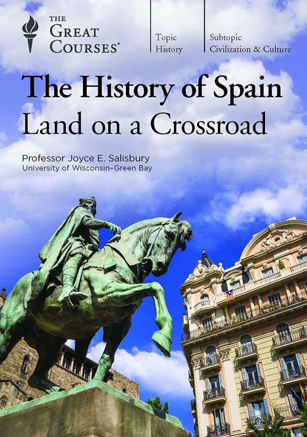 The History of Spain - Land on a Crossroad -- The Great Courses - Joyce E. Salisbury