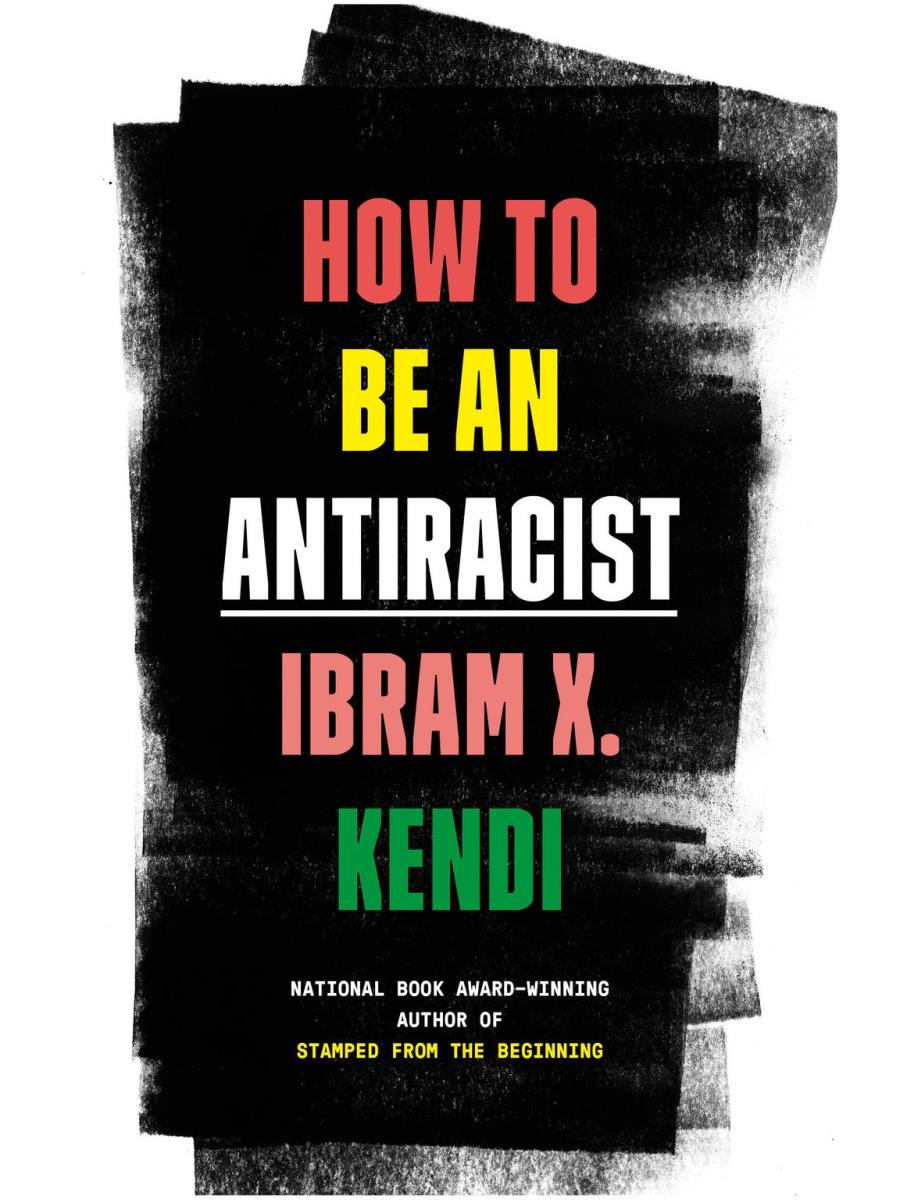 Ibram X. Kendi - How to Be an Antiracist