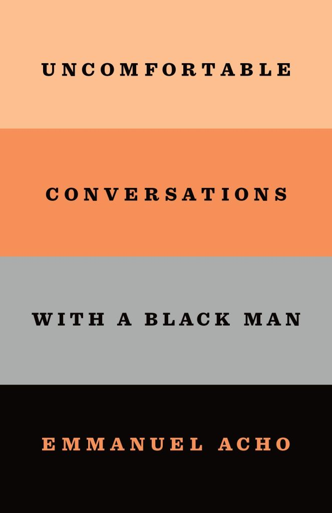 Emmanuel Acho - Uncomfortable Conversations with a Black Man
