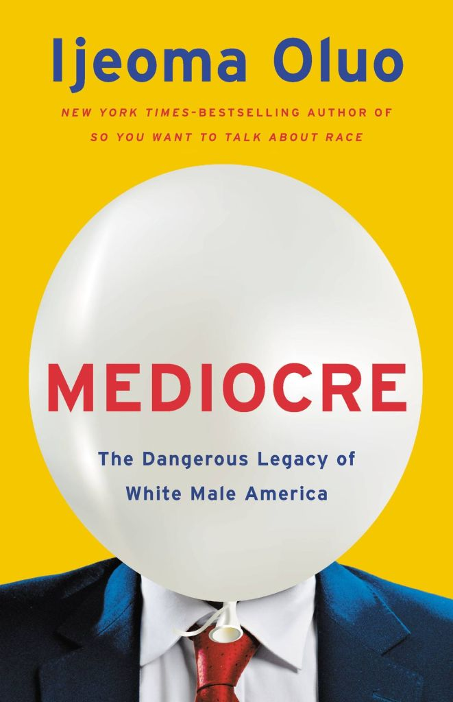 Ijeoma Oluo - Mediocre: The Dangerous Legacy of White Male America