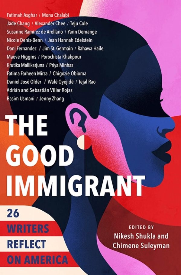 Nikesh Shukla and Chimene Suleyman - The Good Immigrant: 26 Writers Reflect on America