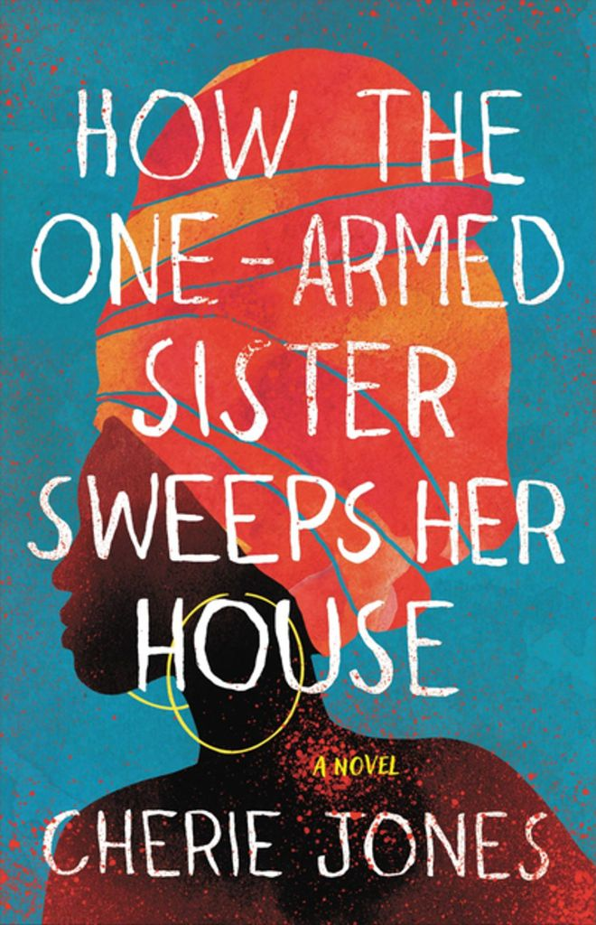 Cherie Jones - How the One-Armed Sister Sweeps Her House