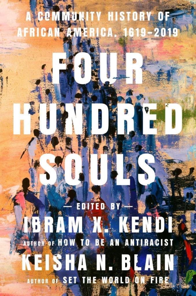 Ibram X. Kendi & Keisha N. Blain - FOUR HUNDRED SOULS