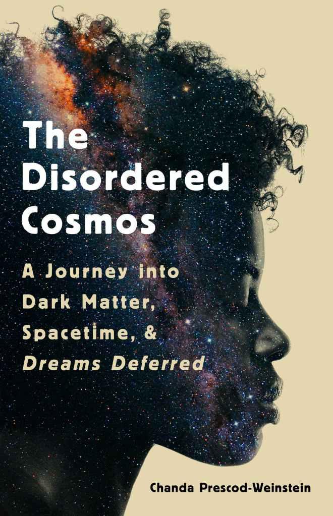 Chanda Prescod-Weinstein - The Disordered Cosmos