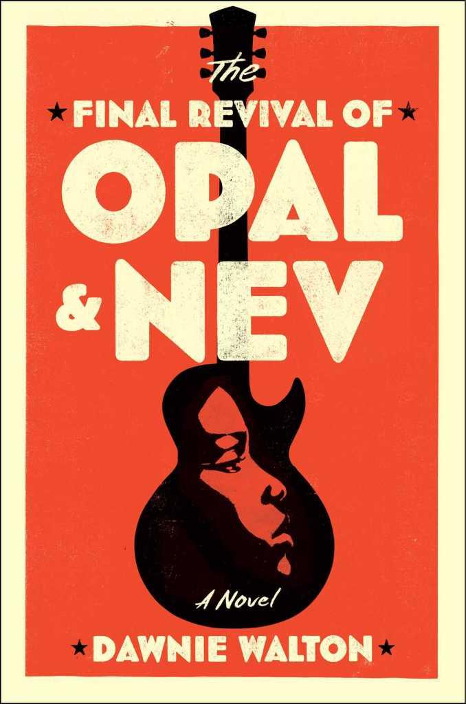 Dawnie Walton - The Final Revival of Opal and Nev