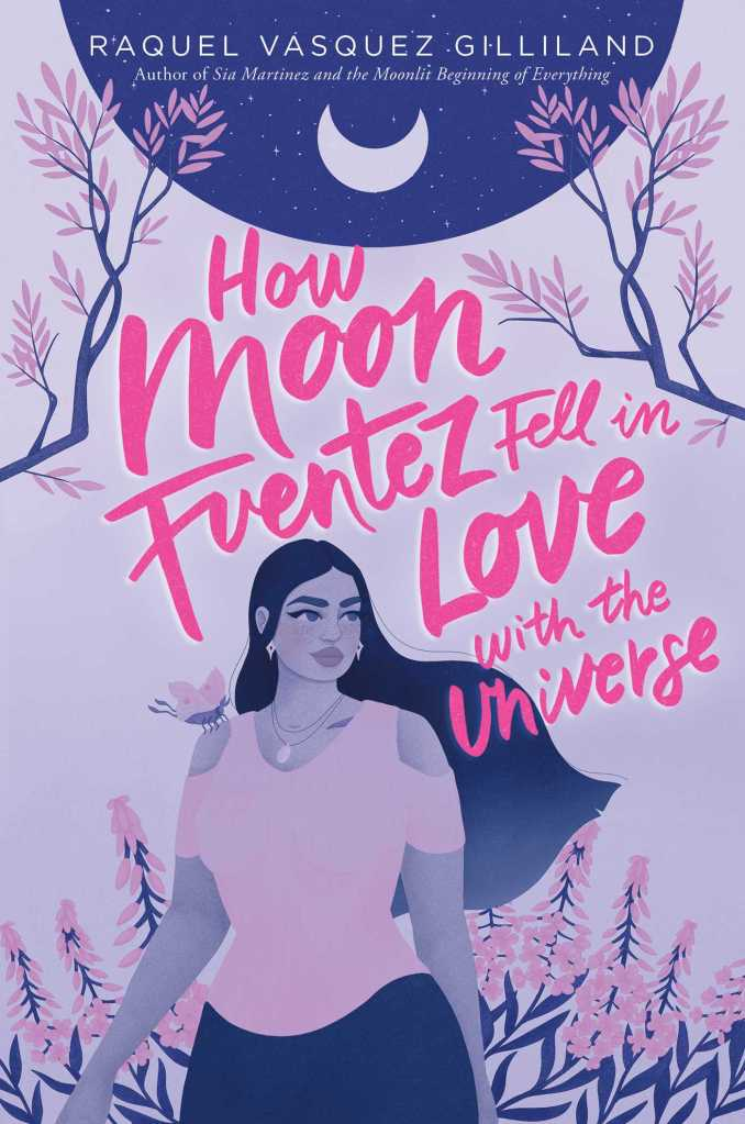 Raquel Vasquez Gilliland - How Moon Fuentez Fell in Love With the Universe